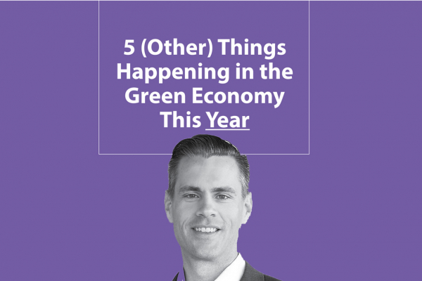 Five Things Happening in the Green Economy This Year