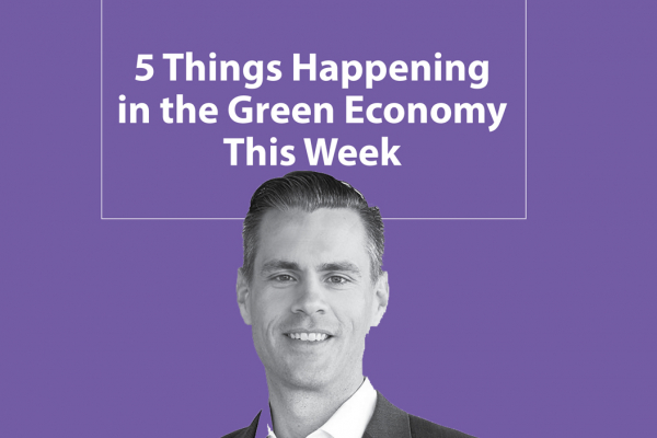 March 3: Five Things Happening in the Green Economy This Week